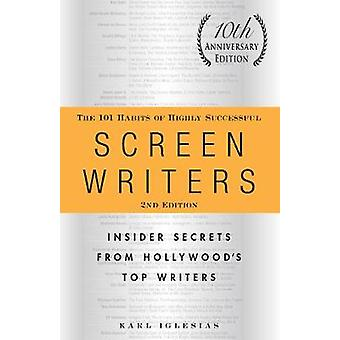 The 101 Habits of Highly Successful Screenwriters - Insider Secrets fr