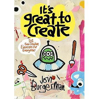 It's Great to Create - 101 Fun Creative Exercises for Everyone by Jon
