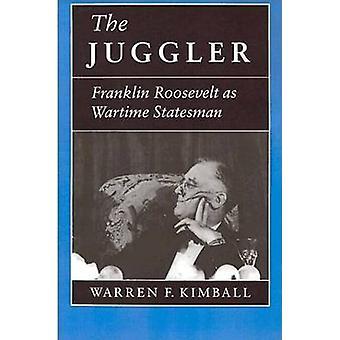 The Juggler - Franklin Roosevelt as Wartime Statesman by Warren F. Kim