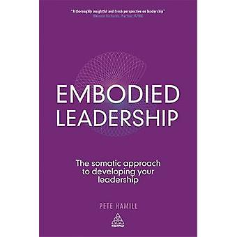 Förkroppsligade ledarskap - den somatiska strategin att utveckla din at