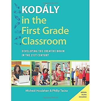 Kodo�ly in the First Grade Classroom: Developing The Creative Brain In The 21St Century (Kodaly Today Handbook...