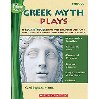Greek Myth Plays, Grades 3-5: 10 Readers Theater Scripts Based on Favorite Greek Myths That Students Can Read and Reread to Develop Their Fluency (Best Practices in Action)