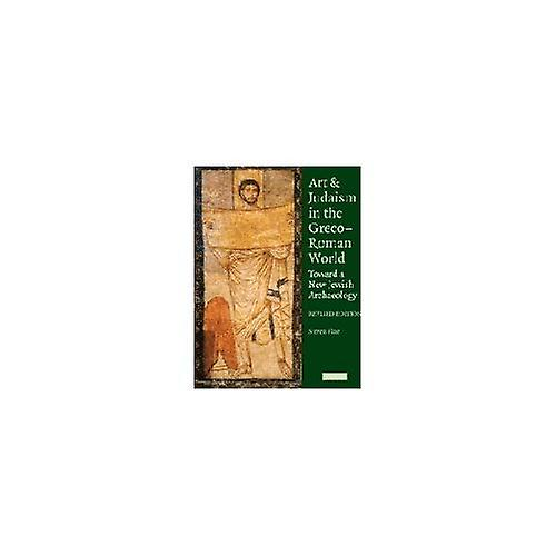 Art and Judaism in the Greco-Rohomme World  Toward a nouveau Jewish Archaeology