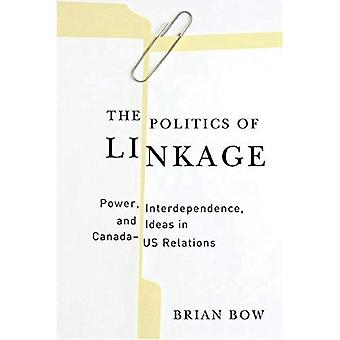 The Politics of Linkage: Power, Interdependence and Ideas in Canada-US Relations