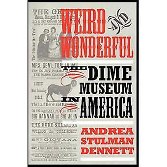 Seltsame und wunderbare: Dime Museum in Amerika