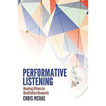 Performative Listening: Hearing Others in Qualitative Research