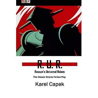 R. U. R.: Rossum's Universal Robots: The Classic Sciene Fiction Play