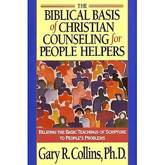 Biblical Basis of Christian Counseling for People Helpers: Relating the Basic Teachings of Scriptures to Peoples Problems