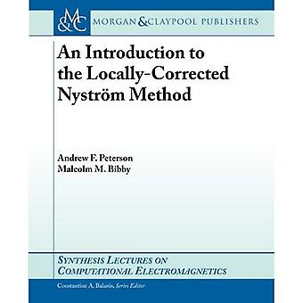 An Introduction to the Locally Corrected Nystr�m Method (Synthesis Lectures on Computational Electromagnetics)