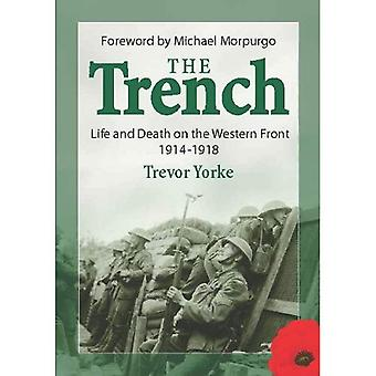 The Trench: Life and Death on the Western Front 1914 - 1918
