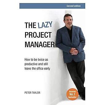 De luie projectmanager: hoe worden twee keer zo productief en nog steeds laat het Bureau vroeg