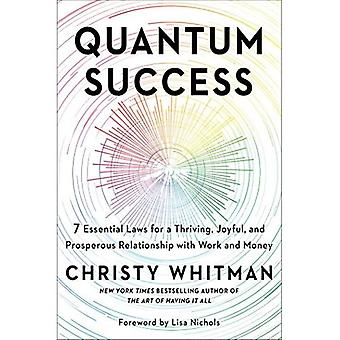 Quantum Success: 7 Essential Laws for a Thriving, Joyful, and Prosperous Relationship with� Work and Money