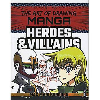 The Art of Drawing Manga: Heroes & Villains (The Art� of Drawing Manga)