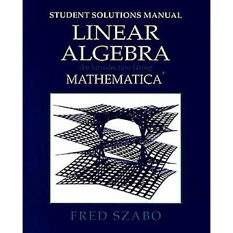 Linear Algebra Student Solutions Manual An Introduction Using Mathematica by Szabo & Fred