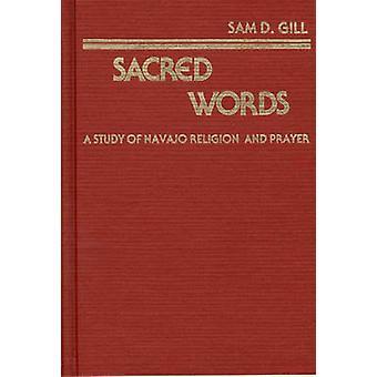 Heiligen Worte A Studie der Navajo Religion und des Gebets von Gill & Sam D.