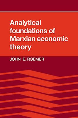 Analytical Foundations of Marxian Economic Theory by Roemer & John E.