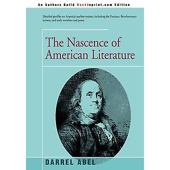 The Nascence of American Literature by Abel & Darrel