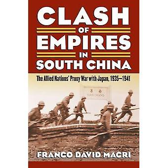 Choque de los imperios del sur de China la guerra de poder de naciones aliadas con Japón 19351941 por Macri y Franco David