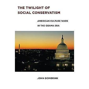 Die Dämmerung des gesellschaftlichen Konservatismus Americana Kriege in der Obama-Ära von Dombrink & John