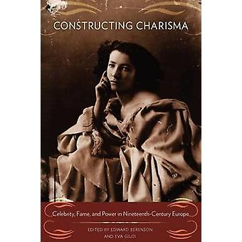 Constructing Charisma Celebrity Fame and Power in NineteenthCentury Europe by Berenson & Edward