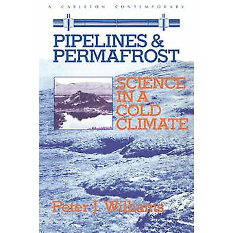 Pipelines and Permafrost Science in a Cold Climate by Williams & Peter J.