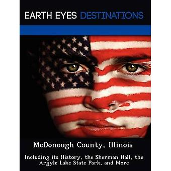 McDonough County Illinois Including its History the Sherman Hall the Argyle Lake State Park and More by Verne & Violette