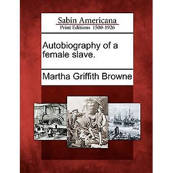 Autobiography of a female slave. by Browne & Martha Griffith