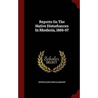 Reports On The Native Disturbances In Rhodesia 189697 by British South Africa Company