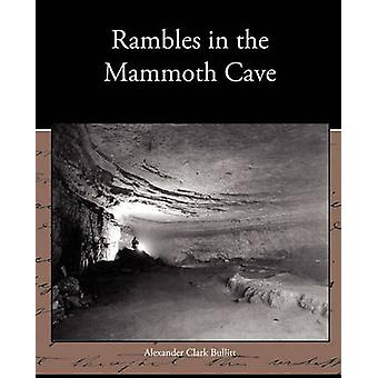 Rambles in the Mammoth Cave by Bullitt & Alexander Clark