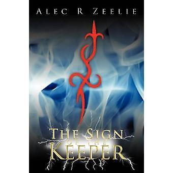The Sign of the Keeper by Alec R. Zeelie & R. Zeelie