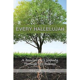 Every Hallelujah A Songwriters Journey Through The Psalms by Smith & Sue C.