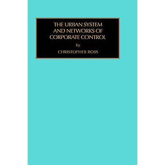 The Urban System and Networks of Corporate Control by Ross & Christopher O.