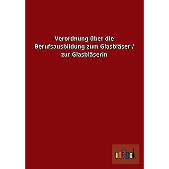 Verordnung ber die Berufsausbildung zum Glasblser zur Glasblserin por ohne Autor