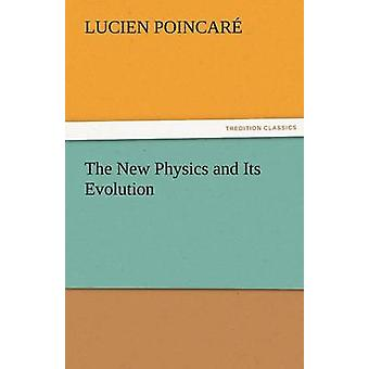 The New Physics and Its Evolution by Poincar & Lucien