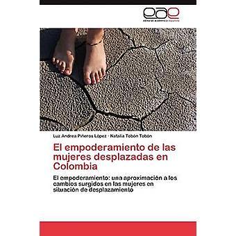 El Empoderamiento de Las Mujeres Desplazadas En Kolumbien von Pineros Lopez Luz Andrea