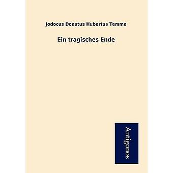 Ein tragisches Ende by Temme & Jodocus Donatus Hubertus