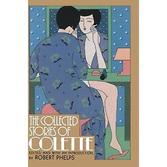 The Collected Stories of Colette by Colette - Robert G Phelps - Anton