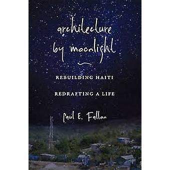 Architecture by Moonlight - Rebuilding Haiti - Redrafting a Life by Pa