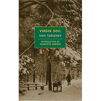 Virgin Soil by Ivan Turgenev - Charlotte Hobson - Constance Garnett -