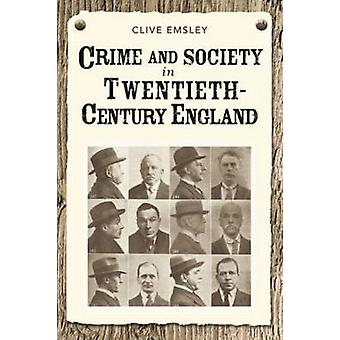 Crime and Society in Twentieth Century England by Clive Emsley - 9781