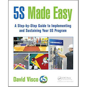 5s Made Easy - A Step-by-Step Guide to Implementing and Sustaining You