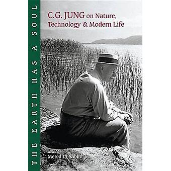 The Earth Has a Soul - C.G.Jung's Writings on Nature - Technology and