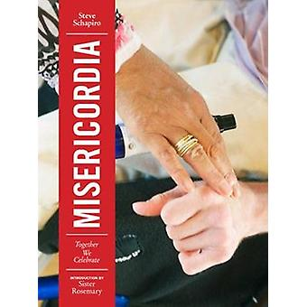 Misericordia - Together We Celebrate by Steve Schapiro - 9781576878170