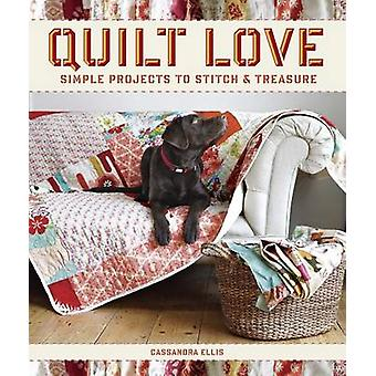 Quilt Love - Simple Quilts to Stitch & Treasure by Cassandra Ellis - R