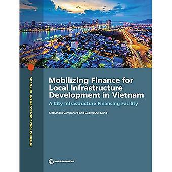 Rahoituksen mobilisointi paikallisen infrastruktuurin kehittämiseen Vietnamissa: kaupunki infrastruktuurin rahoitus järjestely (kansainvälinen kehitys kohde)