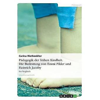 Pdagogik der frhen Kindheit. Die Bedeutung von Emmi Pikler und Heinrich Jacoby by Riethmller & Carina