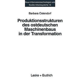 Produktionsstrukturen des ostdeutschen Maschinenbaus in der Transformation Eine empirische Analyse de Ostendorf & Barbara