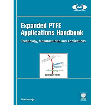 Expanded PTFE Applications Handbook: Technology Manufacturing and Applications (Plastics Design Library) (Hardcover) by Ebnesajjad Sina
