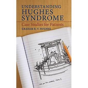 Understanding Hughes Syndrome by Graham R. V. Hughes