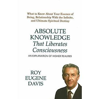 Absolute Knowledge That Liberates Consciousness by Roy Eugene Davis